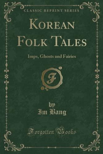 9781330139004: Korean Folk Tales: Imps, Ghosts and Fairies (Classic Reprint)