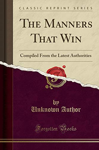 The Manners That Win: Compiled from the: Unknown Author