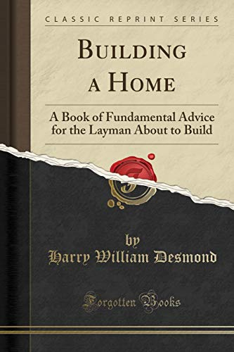 9781330148365: Building a Home: A Book of Fundamental Advice for the Layman About to Build (Classic Reprint)