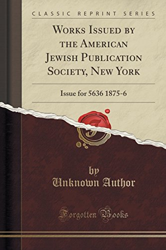 9781330148952: Works Issued by the American Jewish Publication Society, New York: Issue for 5636 1875-6 (Classic Reprint)