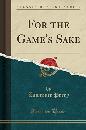 9781330152287: For the Game's Sake (Classic Reprint)