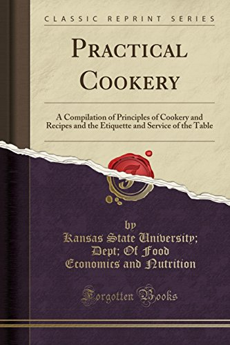 Practical Cookery: A Compilation of Principles of: Kansas State University