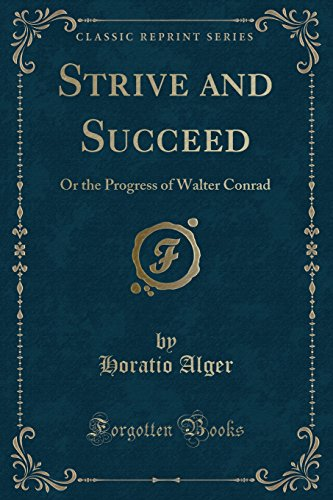 9781330166772: Strive and Succeed: Or the Progress of Walter Conrad (Classic Reprint)