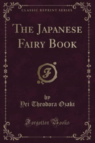 The Japanese Fairy Book (Classic Reprint): Yei Theodora Ozaki