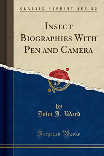 Insect Biographies with Pen and Camera (Classic: John J Ward