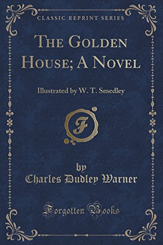 9781330172346: The Golden House; A Novel: Illustrated by W. T. Smedley (Classic Reprint)