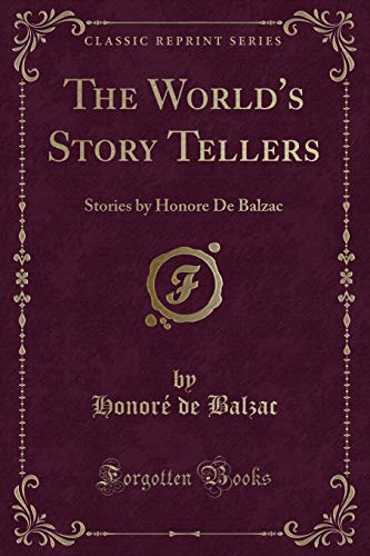 The World s Story Tellers: Stories by: Honore de Balzac