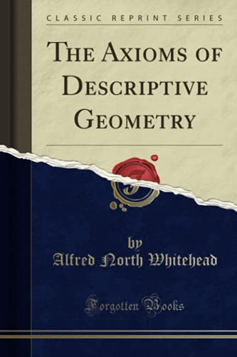 9781330176382: The Axioms of Descriptive Geometry (Classic Reprint)