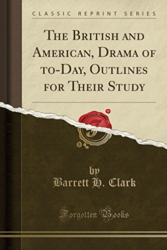 9781330176504: The British and American, Drama of to-Day, Outlines for Their Study (Classic Reprint)