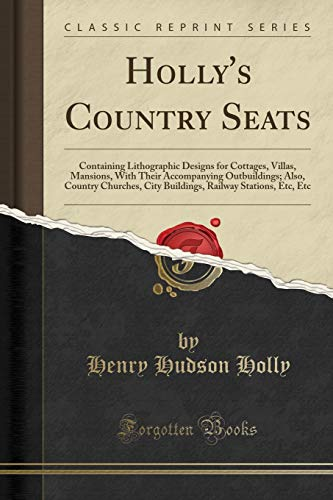 Holly s Country Seats: Containing Lithographic Designs: Henry Hudson Holly