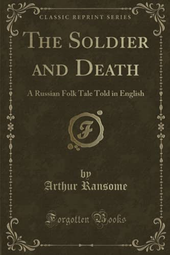 9781330184479: The Soldier and Death: A Russian Folk Tale Told in English (Classic Reprint)