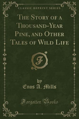 9781330186275: The Story of a Thousand-Year Pine, and Other Tales of Wild Life (Classic Reprint)