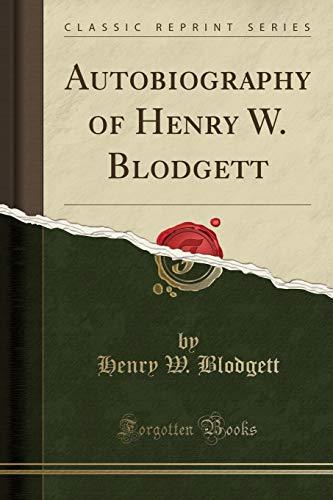 Autobiography of Henry W. Blodgett (Classic Reprint): Henry W. Blodgett