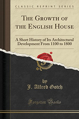 9781330198766: The Growth of the English House: A Short History of Its Architectural Development From 1100 to 1800 (Classic Reprint)