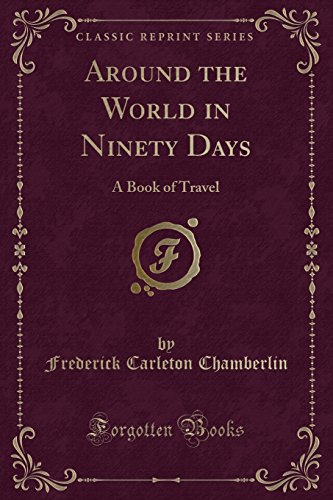 9781330199619: Around the World in Ninety Days: A Book of Travel (Classic Reprint)