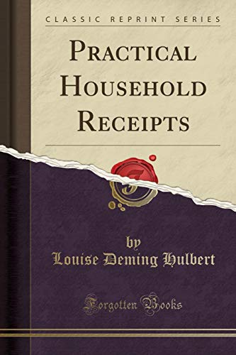 Practical Household Receipts (Classic Reprint) (Paperback): Louise Deming Hulbert