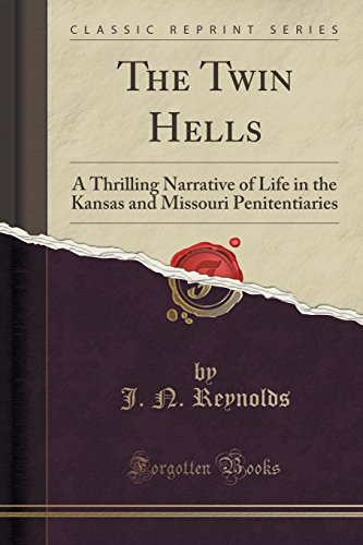 9781330202951: The Twin Hells: A Thrilling Narrative of Life in the Kansas and Missouri Penitentiaries (Classic Reprint)