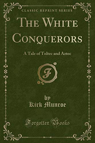 9781330204788: The White Conquerors: A Tale of Toltec and Aztec (Classic Reprint)