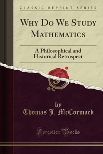 9781330207086: Why Do We Study Mathematics: A Philosophical and Historical Retrospect (Classic Reprint)