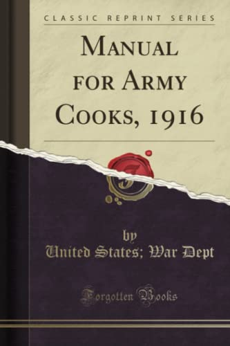 Manual for Army Cooks, 1916 (Classic Reprint): United States Dept