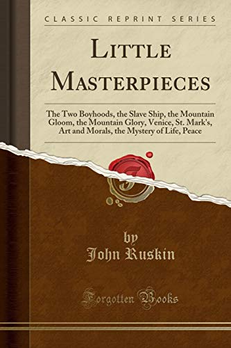 Little Masterpieces: The Two Boyhoods, the Slave: John Ruskin