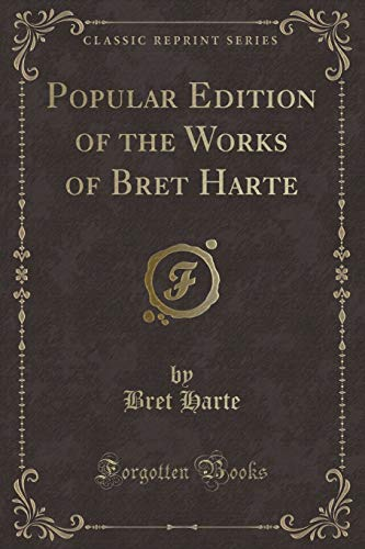 9781330215036: Popular Edition of the Works of Bret Harte (Classic Reprint)