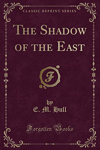 9781330217283: The Shadow of the East (Classic Reprint)