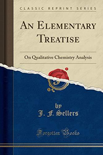 An Elementary Treatise: On Qualitative Chemistry Analysis: J F Sellers