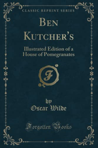 9781330222997: Ben Kutcher's: Illustrated Edition of a House of Pomegranates (Classic Reprint)