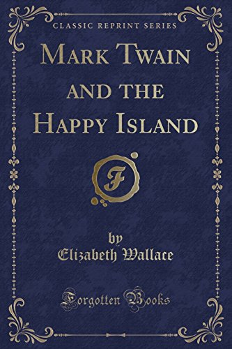 Mark Twain and the Happy Island (Classic Reprint): Wallace, Elizabeth