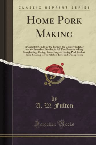 Home Pork Making: A Complete Guide for: Fulton, A. W.
