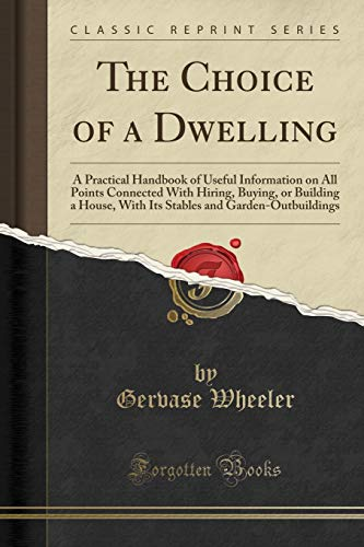 9781330225592: The Choice of a Dwelling: A Practical Handbook of Useful Information on All Points Connected With Hiring, Buying, or Building a House, With Its Stables and Garden-Outbuildings (Classic Reprint)