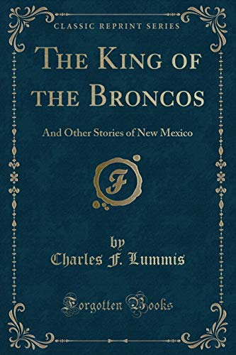 9781330233900: The King of the Broncos: And Other Stories of New Mexico (Classic Reprint)
