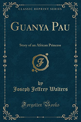 9781330236901: Guanya Pau: Story of an African Princess (Classic Reprint)