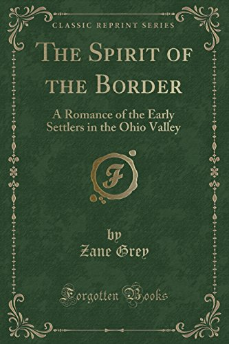 9781330245750: The Spirit of the Border: A Romance of the Early Settlers in the Ohio Valley (Classic Reprint)