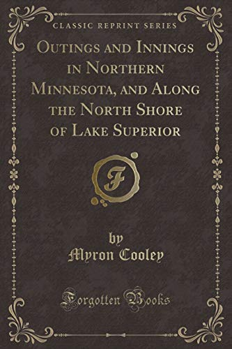 9781330247051: Outings and Innings in Northern Minnesota, and Along the North Shore of Lake Superior (Classic Reprint)