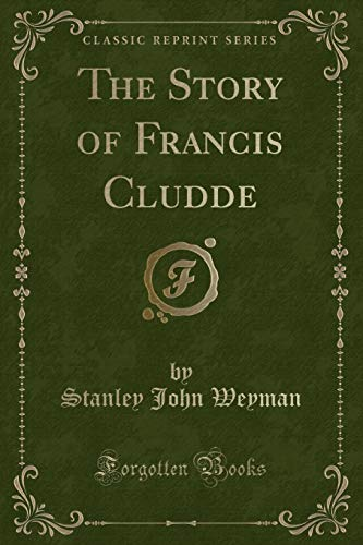 9781330249611: The Story of Francis Cludde (Classic Reprint)