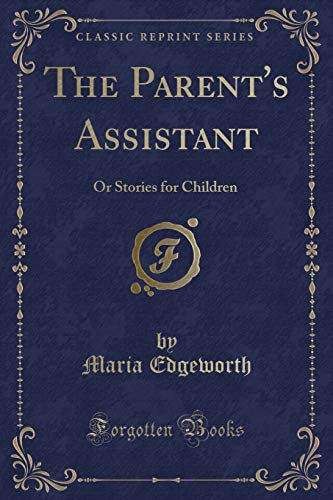 9781330257593: The Parent's Assistant: Or Stories for Children (Classic Reprint)