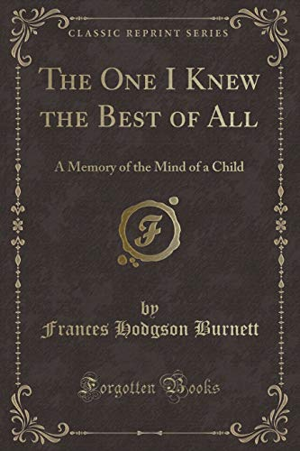 9781330258156: The One I Knew the Best of All: A Memory of the Mind of a Child (Classic Reprint)