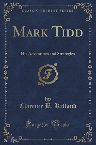 Mark Tidd: His Adventures and Strategies (Classic: Kelland, Clarence B.