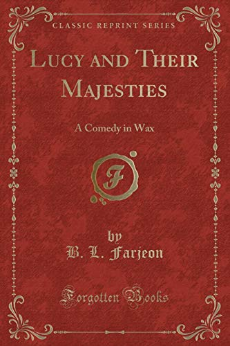 9781330260371: Lucy and Their Majesties: A Comedy in Wax (Classic Reprint)
