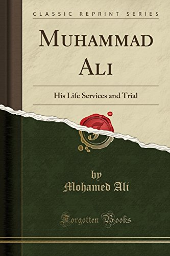 9781330270691: Muhammad Ali: His Life Services and Trial (Classic Reprint)