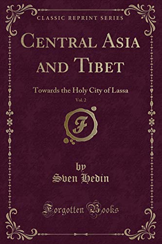 9781330270844: Central Asia and Tibet, Vol. 2: Towards the Holy City of Lassa (Classic Reprint)
