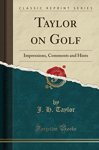 9781330272893: Taylor on Golf: Impressions, Comments and Hints (Classic Reprint)