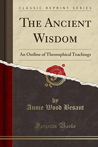 9781330276570: The Ancient Wisdom: An Outline of Theosophical Teachings (Classic Reprint)