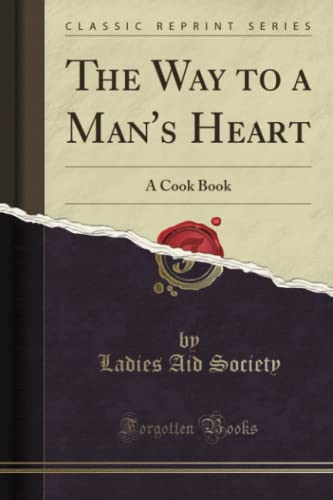 9781330277621: The Way to a Man's Heart: Cook Book (Classic Reprint)