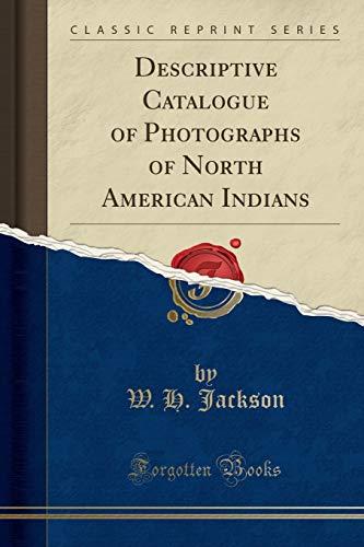 9781330280102: Descriptive Catalogue of Photographs of North American Indians (Classic Reprint)