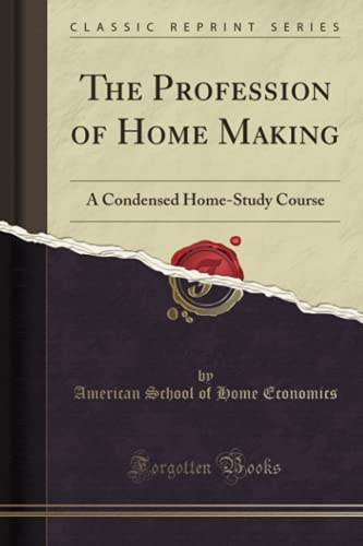 9781330287491: The Profession of Home Making: A Condensed Home-Study Course (Classic Reprint)