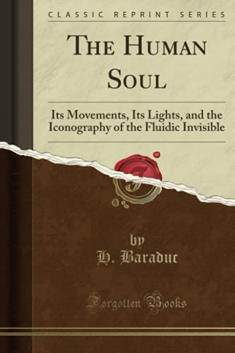 9781330293355: The Human Soul: Its Movements, Its Lights, and the Iconography of the Fluidic Invisible (Classic Reprint)