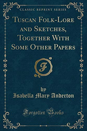 9781330298770: Tuscan Folk-Lore and Sketches, Together With Some Other Papers (Classic Reprint)
